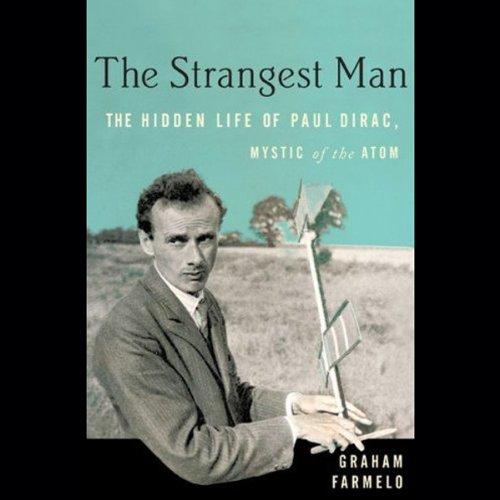 The Strangest Man - The Hidden Life of Paul Dirac, Mystic of the Atom - Graham Farmelo