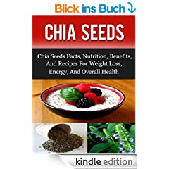 Chia Seeds: Chia Seeds Facts, Nutrition, Benefits, And Recipes For Weight Loss, Energy, And Overall Health (Chia Seeds, Chia Seeds Recipes, Superfoods) (English Edition)
