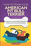 img - for How To Train Your American Pit Bull Terrier (Dog Training Collection): Combine love and kindness with positive reinforcement and no-fail techniques by Cathy Millan (2016-06-30) book / textbook / text book