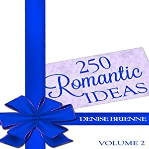 250 Romantic Ideas for Couples, Volume 2: Ideas for Anniversary, Birthday, Dates, Day/Evening, Dinner, Gifts for Her, for Him, and Valentine's, on the Cheap | [Denise Brienne]