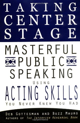 Taking Center Stage: Masterful Public Speaking using ActingSkills you N