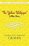 The Yellow Wallpaper: And Other Stories