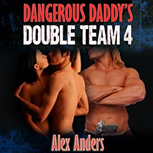 Dangerous Daddy's Double Team 4 | [Alex Anders]