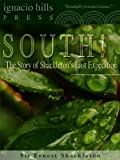 South! The Story of Shackleton's Last Expedition (The true exploration classic!)