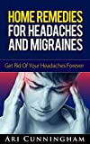Home Remedies for Headaches and Migraines: Get Rid Of Your Headaches Forever