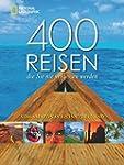 400 Reisen, die Sie nie vergessen wer...