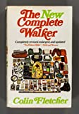 The new complete walker ;: The joys and techniques of hiking and backpacking (0394480996) by Fletcher, Colin