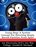 img - for Going Deep: A System Concept for Detecting Deeply Buried Facilities From Space book / textbook / text book