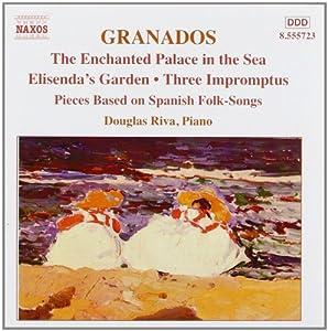 Granados: Piano Works Vol. 6 - The Enchanted Palace in the Sea; Elisenda's Garden; Three Impromptus