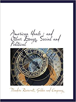 American-Ideals-And-Other-Essays-Social-and-Political-Volume-1-Primary ...