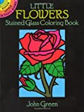 Little Flowers Stained Glass Coloring Book (Dover Stained Glass Coloring Book) (0486263134) by John Green