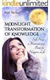 Moonlight Transformation of Knowledge: Self Help Motivational Book for Happier Life (Self Development Books 1)