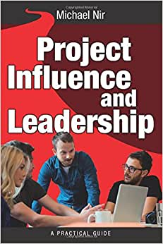 Project Management: Influence And Leadership Building Rapport In Teams, A Practical Guide: Project Influence And Leadership (Leadership Influence Project And Team) (Volume 3)