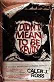 Image of I Didn&amp;#039;t Mean to be Kevin: a novel