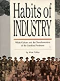 Habits of Industry: White Culture and the Transformation of the Carolina Piedmont (Fred W Morrison Series in Southern Studies)