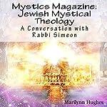 Jewish Mystical Theology: A Conversation with Rabbi Simeon: Mystics Magazine   Marilynn Hughes