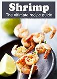 Shrimp :The Ultimate Recipe Guide