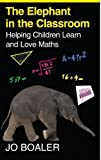 img - for The Elephant in the Classroom: Helping Children Learn and Love Maths by Jo Boaler (2010) Paperback book / textbook / text book