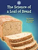 img - for The Science of a Loaf of Bread: The Science of Changing Properties book / textbook / text book