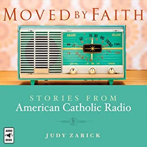 Moved by Faith: Stories from 'American Catholic Radio' | [Judy Martino Zarick]