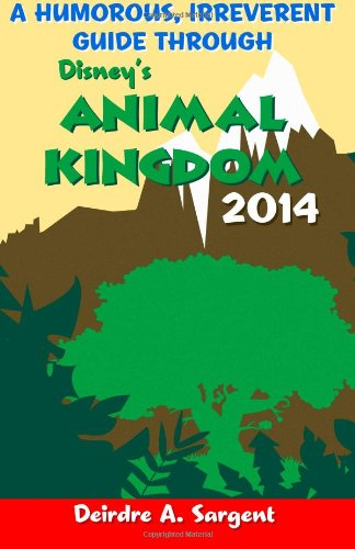 A Humorous, Irreverent Guide Through Disney's Animal Kingdom