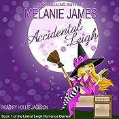 Accidental Leigh: Literal Leigh Romance Diaries, Book 1 | [Melanie James]