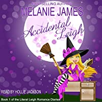 Accidental Leigh: Literal Leigh Romance Diaries, Book 1 (       UNABRIDGED) by Melanie James Narrated by Hollie Jackson