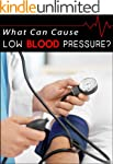 What Can Cause Low Blood Pressure? -...