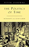 The Politics of Time: Modernity and Avant-Garde (0860916529) by Osborne, Peter