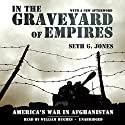In the Graveyard of Empires: America's War in Afghanistan Audiobook by Seth G. Jones Narrated by William Hughes