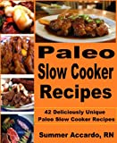 Paleo Slow Cooker Recipes: 42 Deliciously Unique Paleo Slow Cooker Recipes