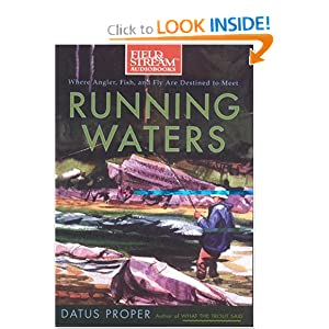 Running Waters: Where Angler, Fish, and Fly Are Destined to Meet Datus C. Proper