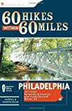 60 Hikes Within 60 Miles: Philadelphia: Including Surrounding Counties and Hunterdon and Mercer, NJ