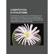Comp Tition D'Athl Tisme: Athl Tisme Aux Jeux Africains, Athl Tisme Aux Jeux Asiatiques, Athl Tisme Aux Jeux Du...