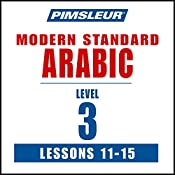 Pimsleur Arabic (Modern Standard) Level 3 Lessons 11-15: Learn to Speak and Understand Modern Standard Arabic with Pimsleur Language Programs |  Pimsleur