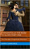 D'Argentolle the Road to Glory Part One: The Chevalier d'Argentolle Miniseries
