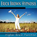 Higher Brain Function Hypnosis: Declutter the Mind, Better Memory, Fast Learning & Retention (Subliminal Meditation, Self Hypnosis, NLP)  by  Erick Brown Hypnosis Narrated by  Erick Brown Hypnosis