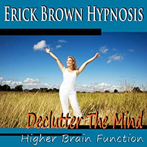 Higher Brain Function Hypnosis: Declutter the Mind, Better Memory, Fast Learning & Retention (Subliminal Meditation, Self Hypnosis, NLP) Speech