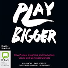 Play Bigger: How Pirates, Dreamers and Innovators Create and Dominate Markets Audiobook by Al Ramadan, Dave Peterson, Christopher Lochhead, Kevin Maney Narrated by Sean Pratt