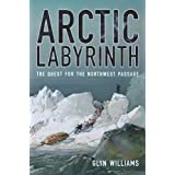 Arctic Labyrinth: The Quest for the Northwest Passage ~ Glyndwr Williams