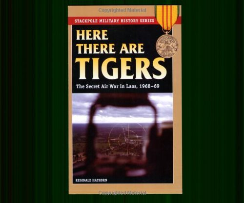Here There Are Tigers: The Secret Air War In Laos, 1968-69 (Stackpole Military History Series)