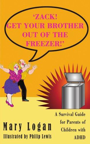 'Zack! Erhalten Ihre Bruder aus der Tiefkühltruhe!: ein Survival-Guide für Eltern von Kindern mit ADHS