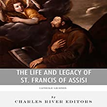 Catholic Legends: The Life and Legacy of St. Francis of Assisi (       UNABRIDGED) by Charles River Editors Narrated by Tom McElroy