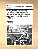 echange, troc Voltaire - Alzire, Ou Les Americains. Tragedie de M. de Voltaire. Represente Paris Pour La Premiere Fois Le 27 Janvier 1736. ...