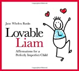 Lovable Liam: Affirmations for a Perfectly Imperfect Child (Liam Books) Jane Whelen Banks
