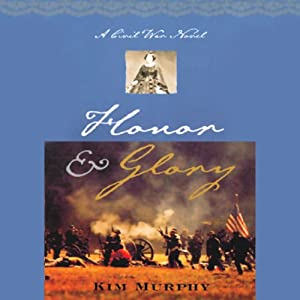 Honor & Glory: A Civil War Novel | [Kim Murphy]