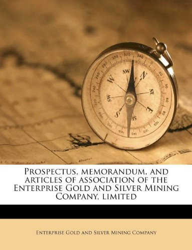 Prospectus, memorandum, and articles of association of the Enterprise Gold and Silver Mining Company, limited