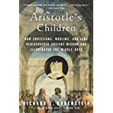 Aristotle's Children: How Christians, Muslims, and Jews Rediscovered Ancient Wisdom and Illuminated the Dark Agesby Richard E. Rubenstein