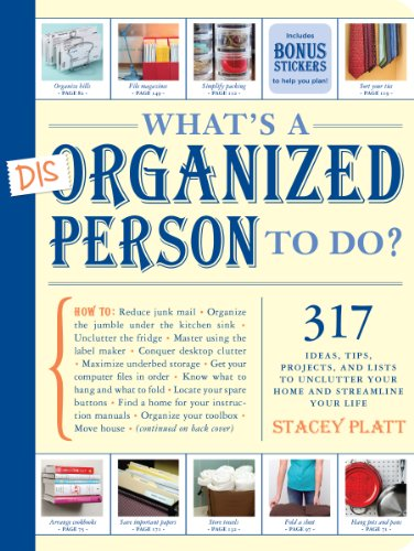 What's a Disorganized Person to Do?: 317 Ideas, Tips, Projects, and Lists to Unclutter your Home and Streamline your Life