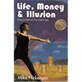 Life  Money & Illusionby Mike Nickerson